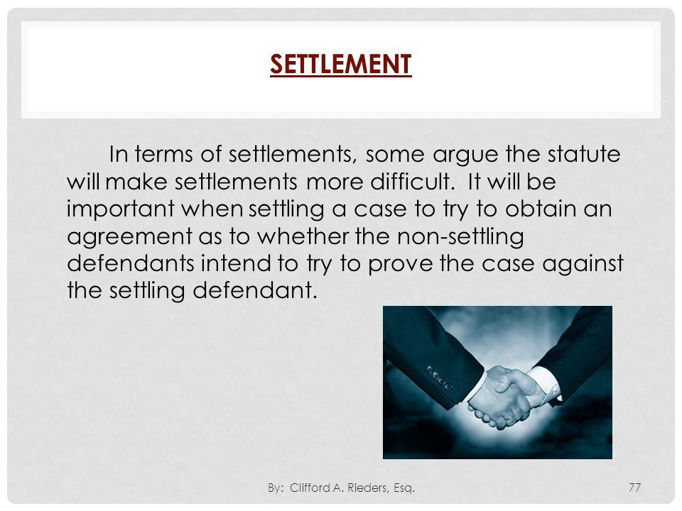 In terms of settlements, some argue the statute will make settlements more difficult. It will be important when settling a case to try to obtain an ag