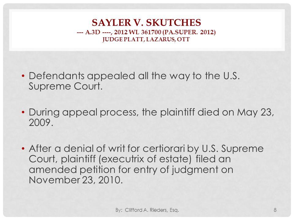 SAYLER V. SKUTCHES --- A.3D ----, 2012 WL 361700 (PA.SUPER. 2012) JUDGE PLATT, LAZARUS, OTT Defendants appealed all the way to the U.S. Supreme Court.