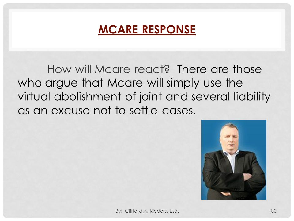 How will Mcare react? There are those who argue that Mcare will simply use the virtual abolishment of joint and several liability as an excuse not to