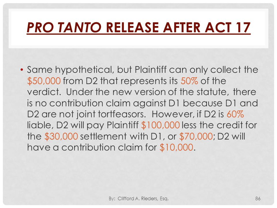 Same hypothetical, but Plaintiff can only collect the $50,000 from D2 that represents its 50% of the verdict. Under the new version of the statute, th