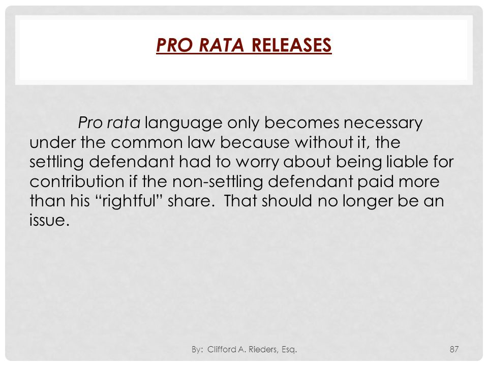 Pro rata language only becomes necessary under the common law because without it, the settling defendant had to worry about being liable for contribut