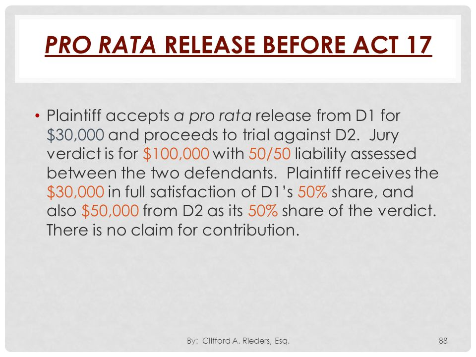 Plaintiff accepts a pro rata release from D1 for $30,000 and proceeds to trial against D2. Jury verdict is for $100,000 with 50/50 liability assessed