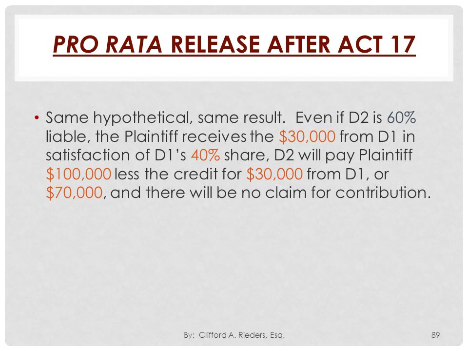 Same hypothetical, same result. Even if D2 is 60% liable, the Plaintiff receives the $30,000 from D1 in satisfaction of D1's 40% share, D2 will pay Pl