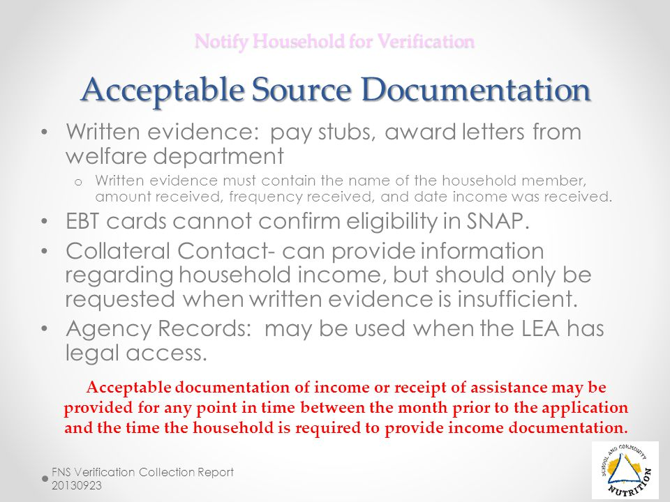 Notify Household for Verification Acceptable Source Documentation Written evidence: pay stubs, award letters from welfare department o Written evidenc