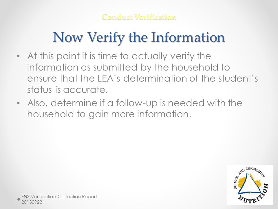Conduct Verification Now Verify the Information At this point it is time to actually verify the information as submitted by the household to ensure th