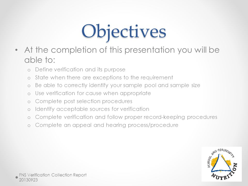 Objectives At the completion of this presentation you will be able to: o Define verification and its purpose o State when there are exceptions to the