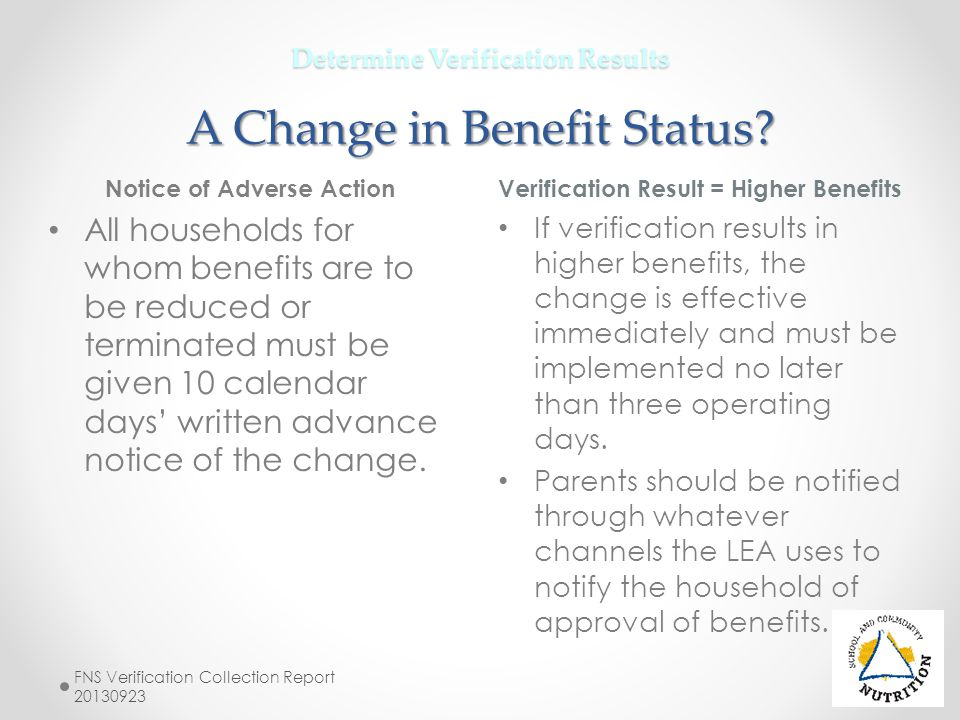 Determine Verification Results A Change in Benefit Status? FNS Verification Collection Report 20130923 Notice of Adverse Action All households for who