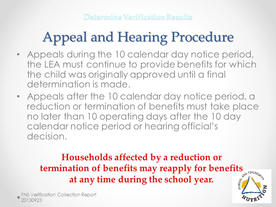 Determine Verification Results Appeal and Hearing Procedure Appeals during the 10 calendar day notice period, the LEA must continue to provide benefit