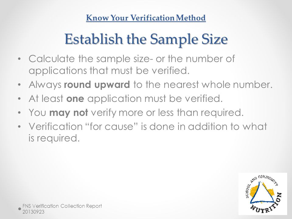 Select Application for Verification Based on Method Methods of Verification Standard Verification Select the lesser of : -3% of all applications approved by the LEA as of October 1 of the current school year selected from error prone applications.