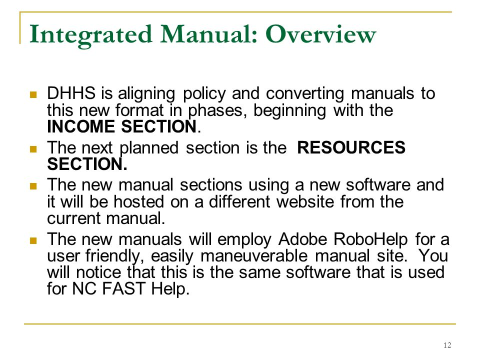 12 Integrated Manual: Overview DHHS is aligning policy and converting manuals to this new format in phases, beginning with the INCOME SECTION. The nex