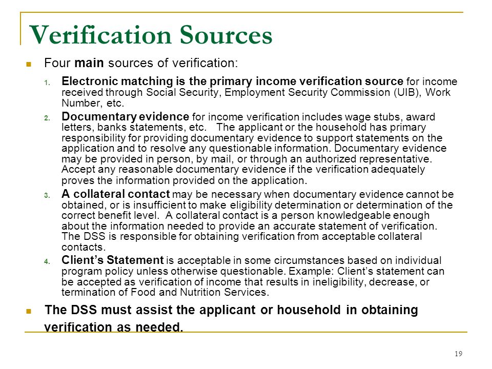 19 Verification Sources Four main sources of verification: 1. Electronic matching is the primary income verification source for income received throug