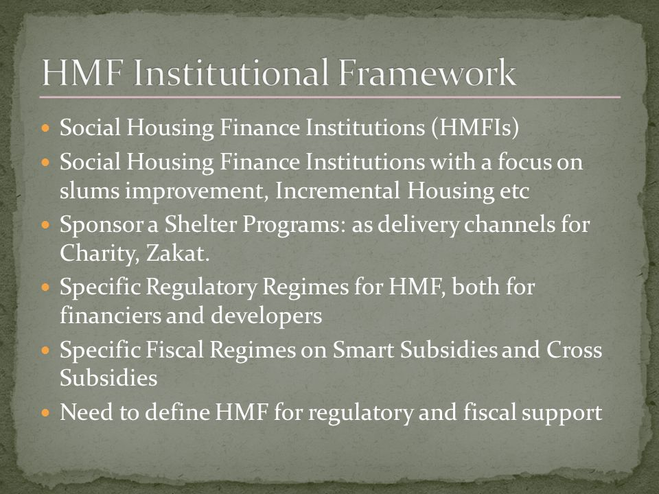 Social Housing Finance Institutions (HMFIs) Social Housing Finance Institutions with a focus on slums improvement, Incremental Housing etc Sponsor a Shelter Programs: as delivery channels for Charity, Zakat.