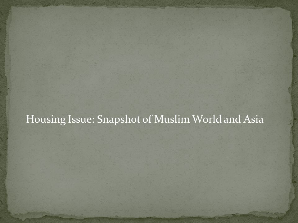 Housing Issue: Snapshot of Muslim World and Asia
