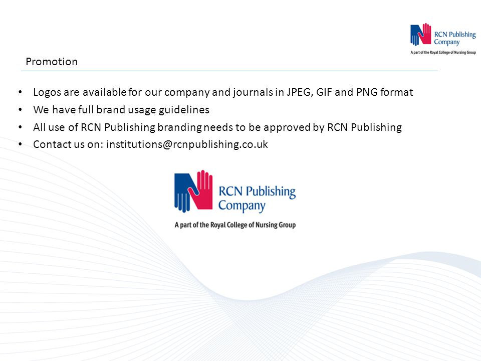 Promotion Logos are available for our company and journals in JPEG, GIF and PNG format We have full brand usage guidelines All use of RCN Publishing b