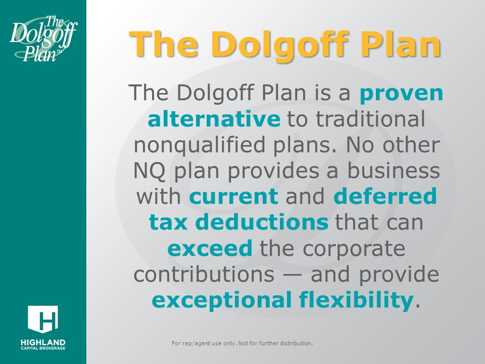 The Dolgoff Plan will work in:  C Corporations  S Corporations  Partnerships  LLC's* *That are taxed only as a C-Corp, S-Corp, or Partnership For rep/agent use only.