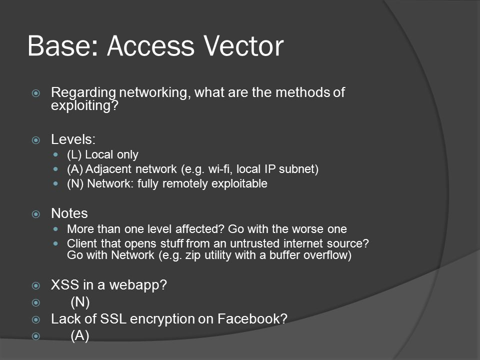 Base: Access Vector  Regarding networking, what are the methods of exploiting.