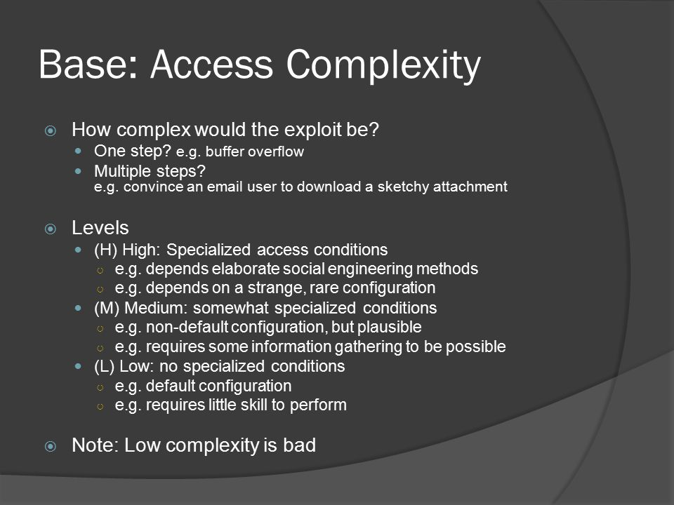 Base: Access Complexity  How complex would the exploit be.