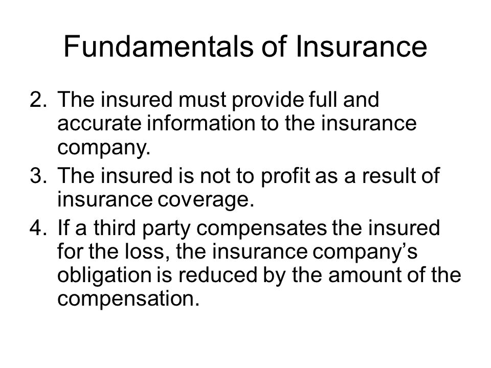 Fundamentals of Insurance 2.The insured must provide full and accurate information to the insurance company.