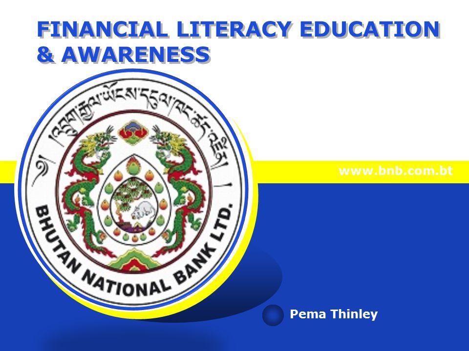 LOGO FINANCIAL LITERACY EDUCATION & AWARENESS www.bnb.com.bt Pema Thinley
