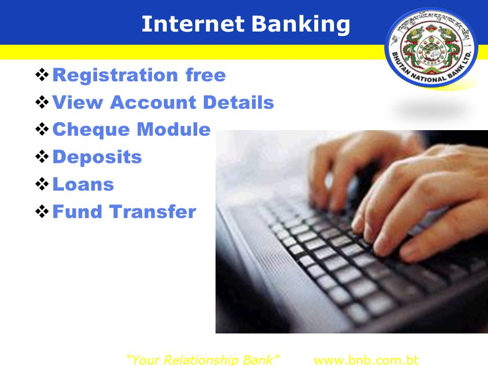 Internet Banking  Registration free  View Account Details  Cheque Module  Deposits  Loans  Fund Transfer Your Relationship Bank www.bnb.com.bt