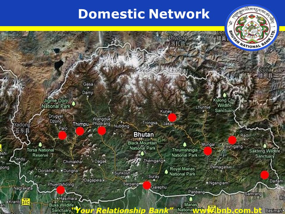 Domestic Network Your Relationship Bank www.bnb.com.bt