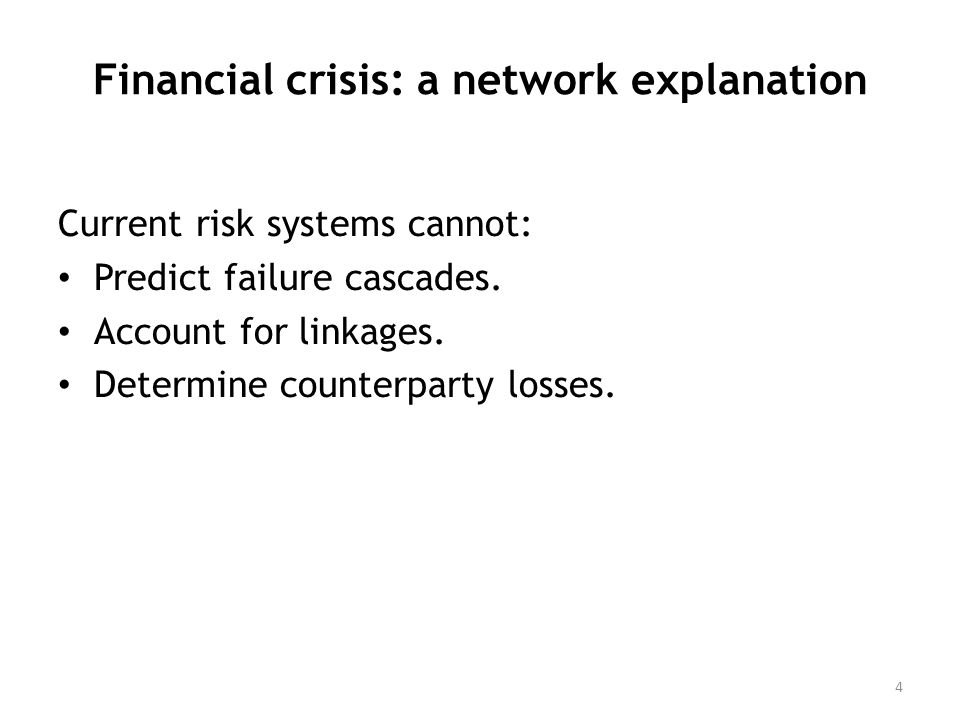 Financial crisis: a network explanation Current risk systems cannot: Predict failure cascades.