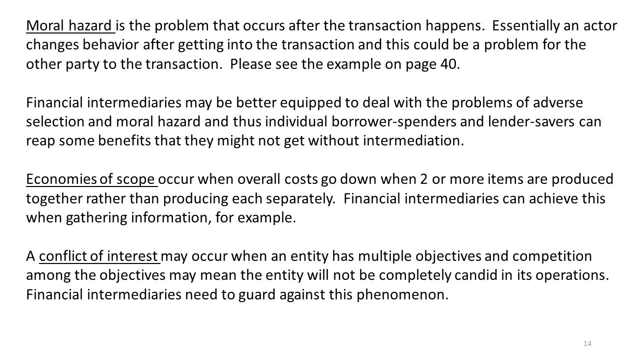 14 Moral hazard is the problem that occurs after the transaction happens.