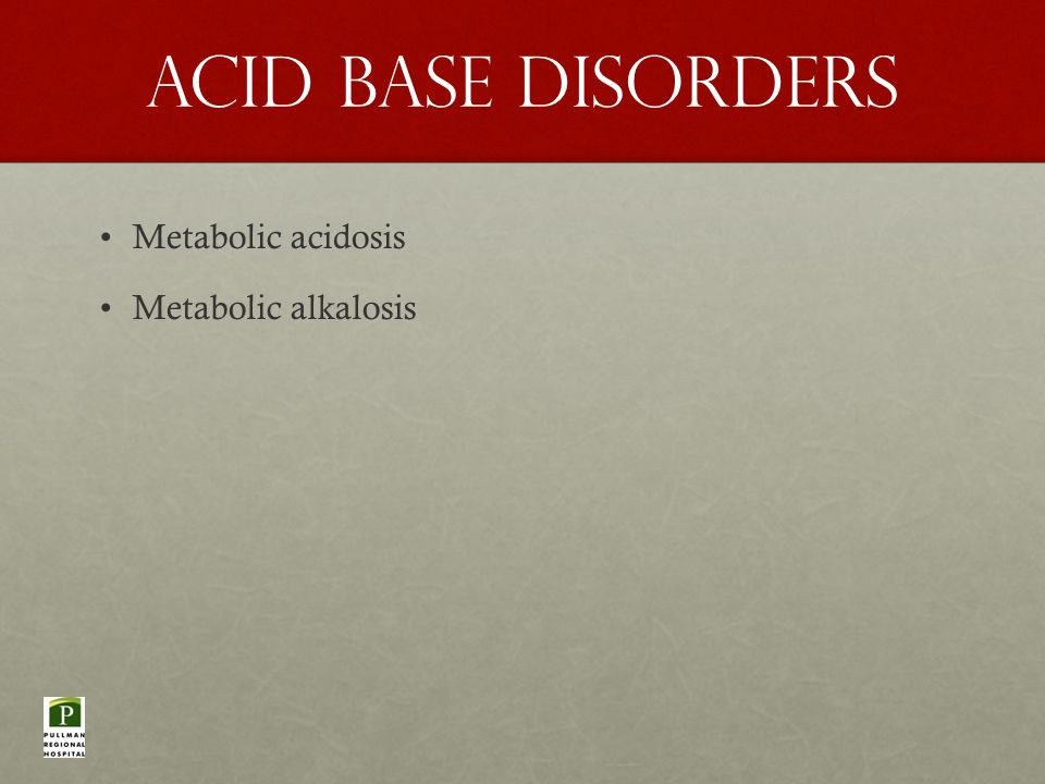 Acid base disorders Metabolic acidosis Metabolic alkalosis