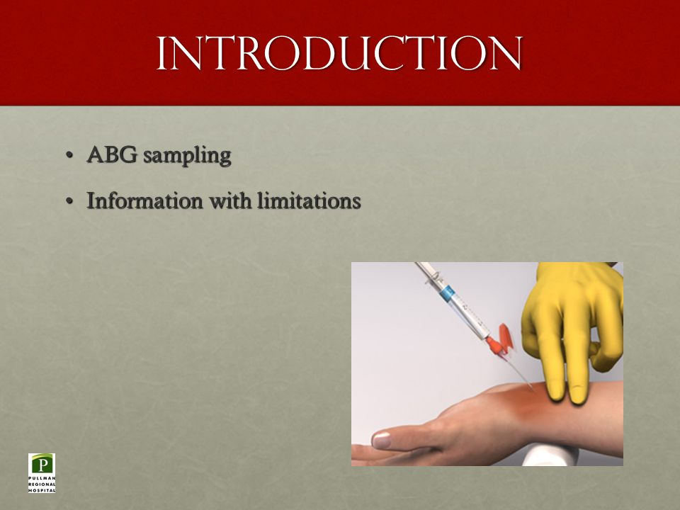 Introduction ABG samplingABG sampling Information with limitationsInformation with limitations
