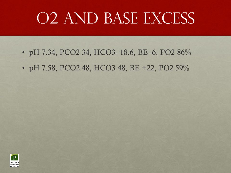 O2 and base excess pH 7.34, PCO2 34, HCO3- 18.6, BE -6, PO2 86% pH 7.58, PCO2 48, HCO3 48, BE +22, PO2 59%
