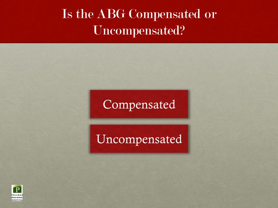 Is the ABG Compensated or Uncompensated Compensated Uncompensated