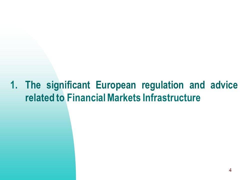 4 1. The significant European regulation and advice related to Financial Markets Infrastructure