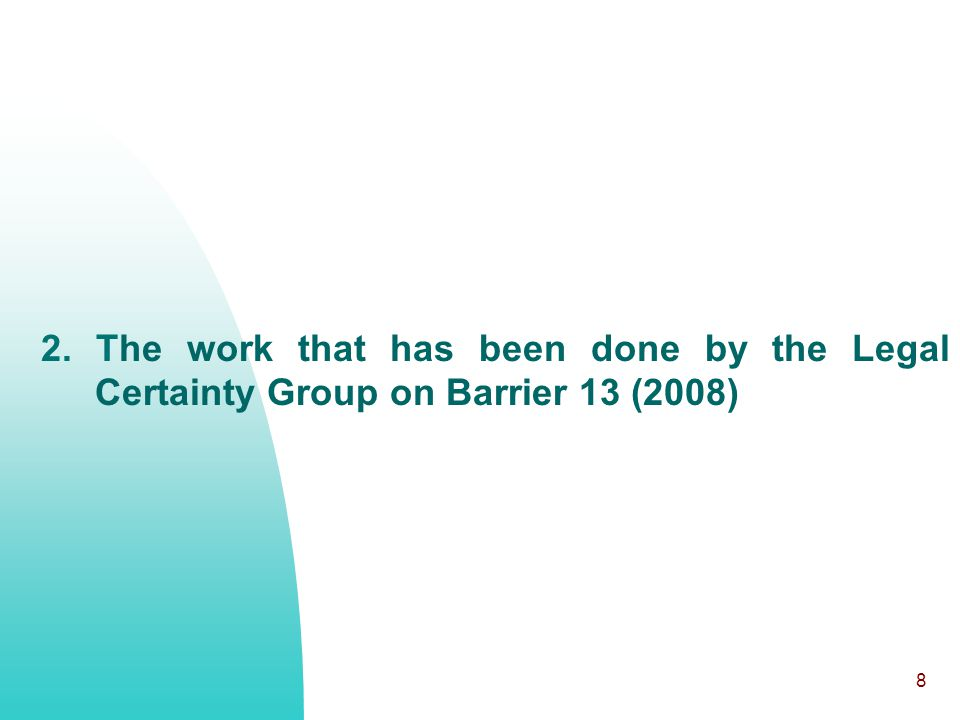 8 2. The work that has been done by the Legal Certainty Group on Barrier 13 (2008)