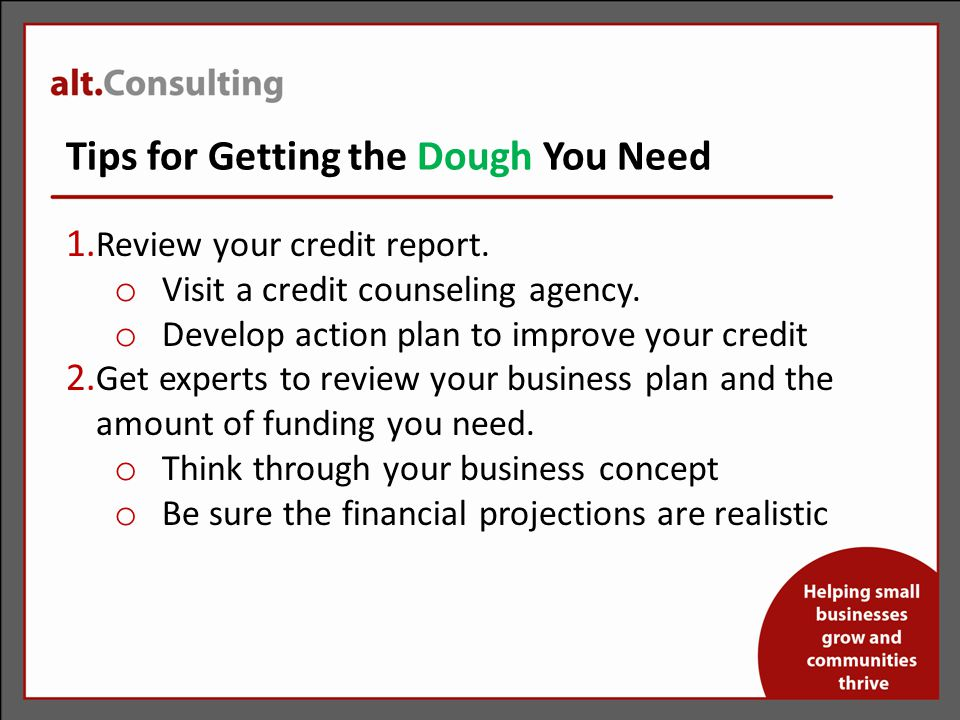 Tips for Getting the Dough You Need 1. Review your credit report.