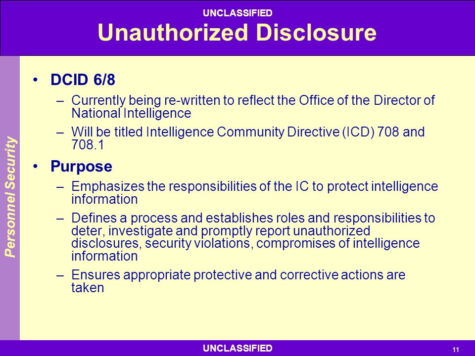 UNCLASSIFIED - 11 - UNCLASSIFIED Unauthorized Disclosure DCID 6/8 –Currently being re-written to reflect the Office of the Director of National Intell