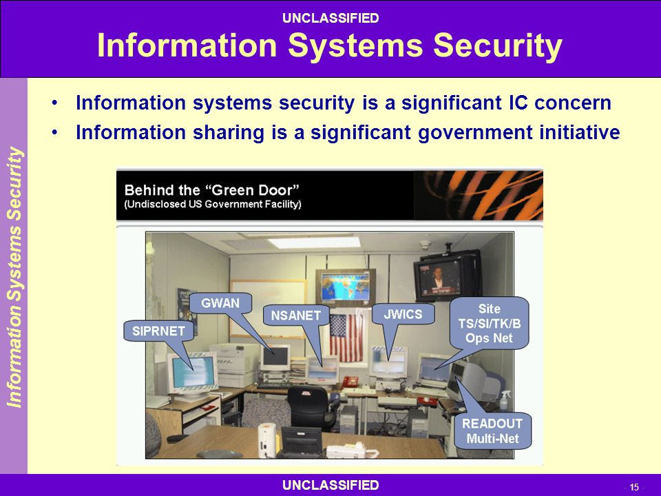 UNCLASSIFIED - 15 - UNCLASSIFIED Information Systems Security Information systems security is a significant IC concern Information sharing is a signif