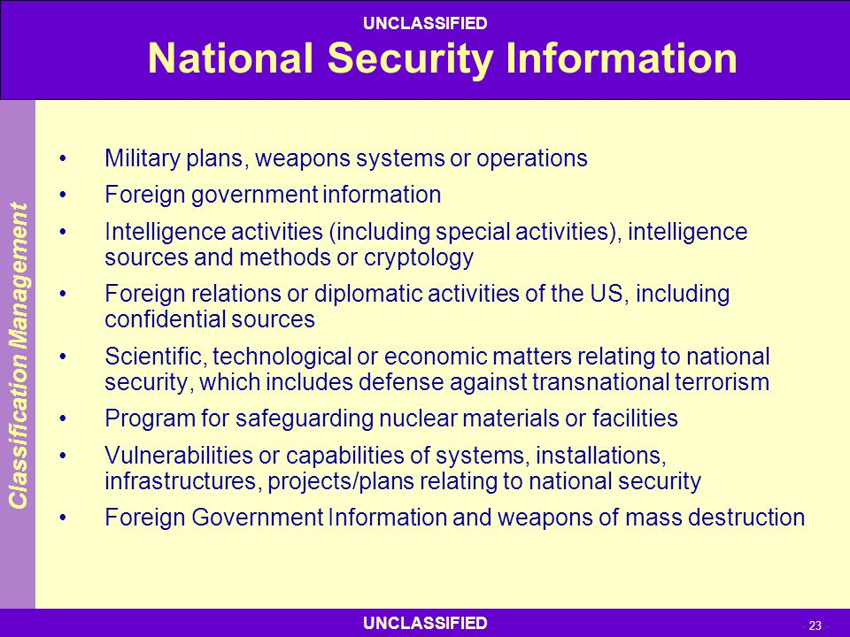 UNCLASSIFIED - 23 - UNCLASSIFIED National Security Information Military plans, weapons systems or operations Foreign government information Intelligen
