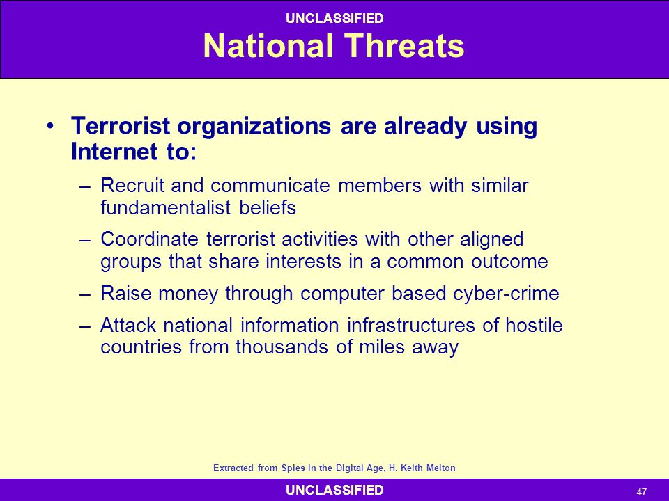 UNCLASSIFIED - 47 - UNCLASSIFIED National Threats Terrorist organizations are already using Internet to: –Recruit and communicate members with similar