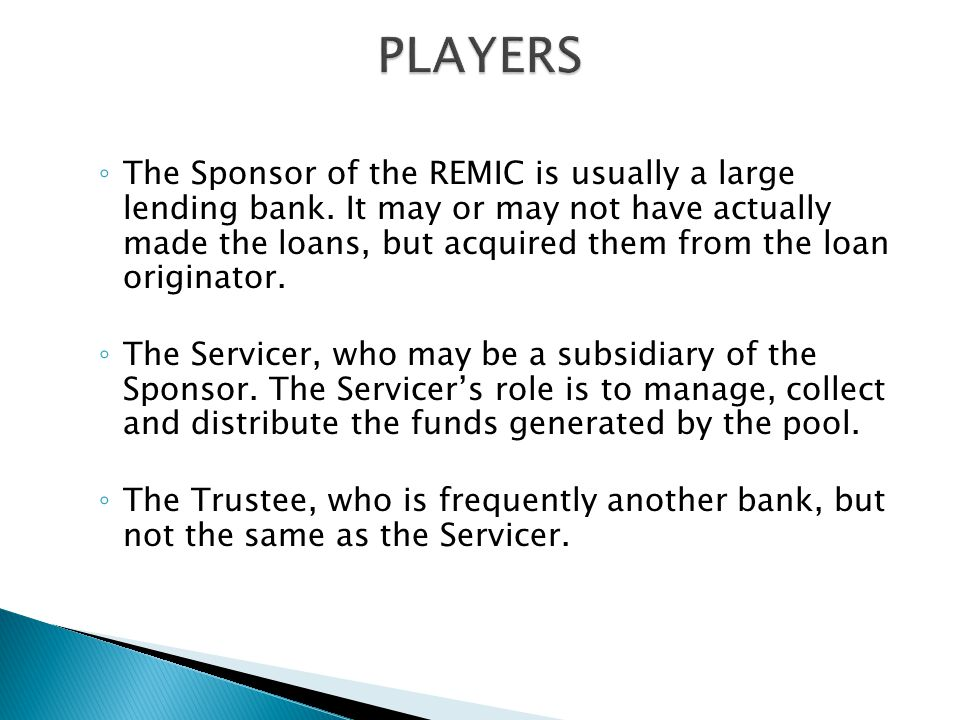 ◦ The Sponsor of the REMIC is usually a large lending bank.