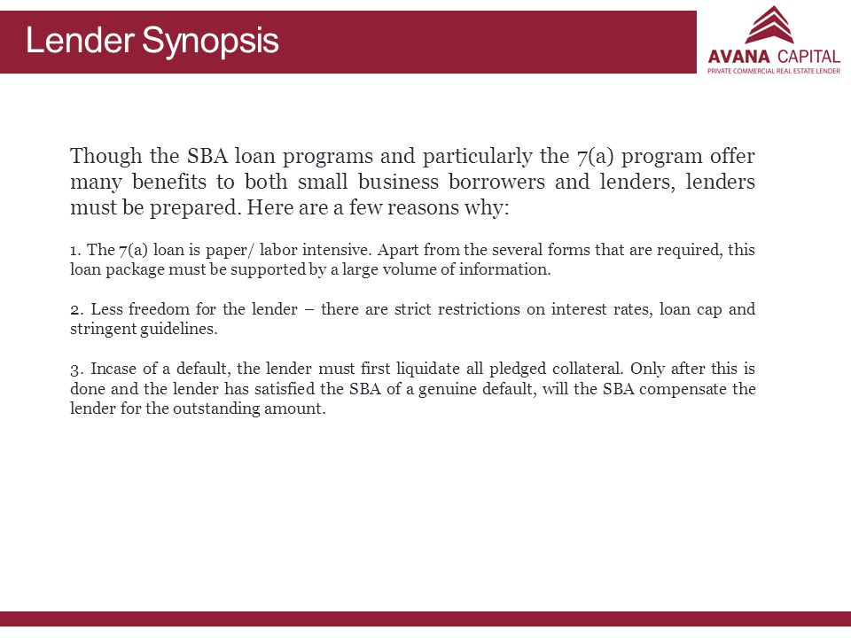 Lender Synopsis Though the SBA loan programs and particularly the 7(a) program offer many benefits to both small business borrowers and lenders, lenders must be prepared.