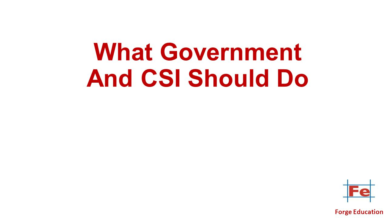 What Government And CSI Should Do Forge Education