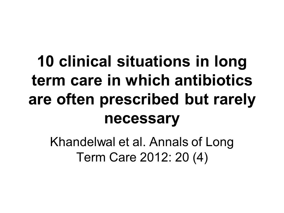 10 clinical situations in long term care in which antibiotics are often prescribed but rarely necessary Khandelwal et al.