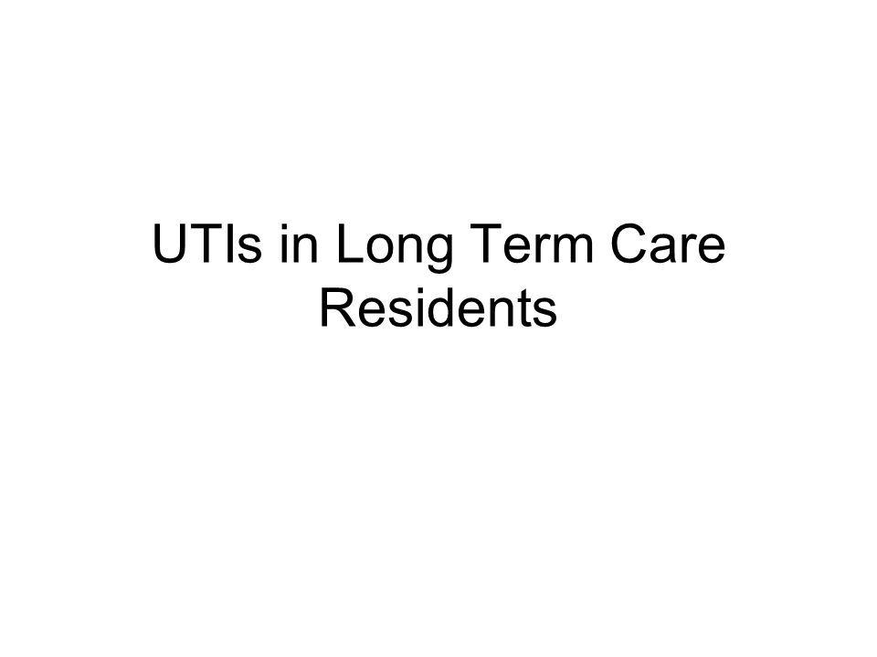 UTIs in Long Term Care Residents