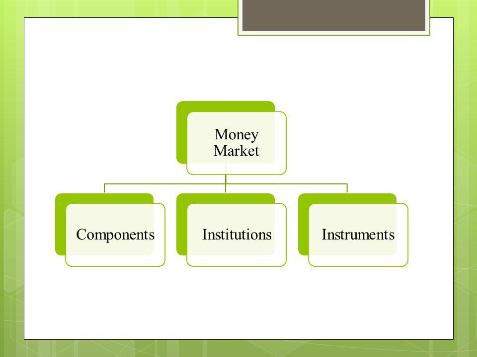 Money Market ComponentsInstitutionsInstruments