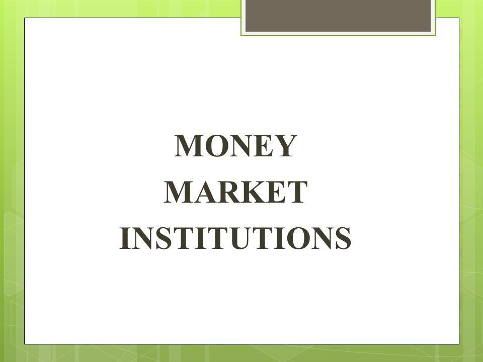 MONEY MARKET INSTITUTIONS