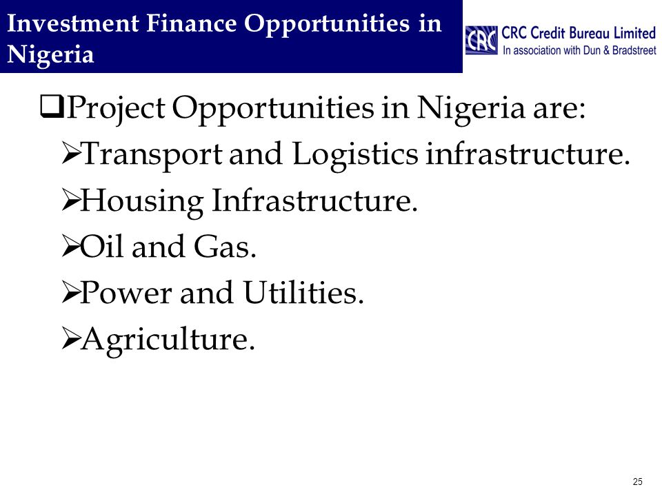 Investment Finance Opportunities in Nigeria  Project Opportunities in Nigeria are:  Transport and Logistics infrastructure.