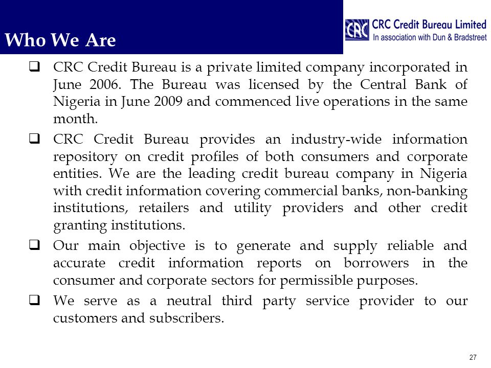 Who We Are  CRC Credit Bureau is a private limited company incorporated in June 2006.