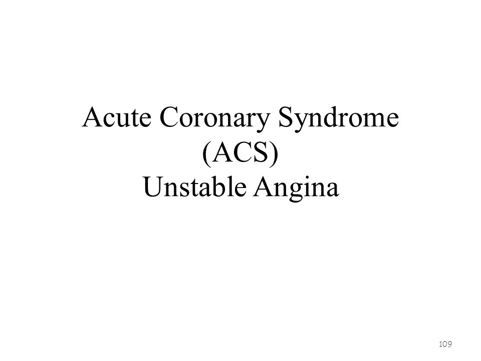 Acute Coronary Syndrome (ACS) 108 NSTEMISTEMI Unstable or ruptured plaque