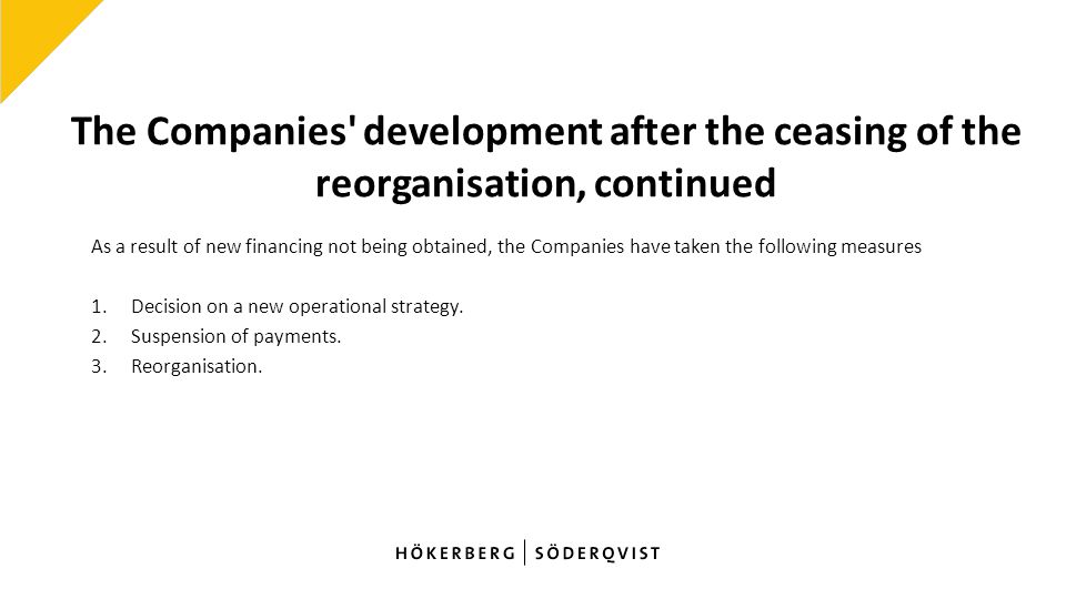 The Companies development after the ceasing of the reorganisation, continued As a result of new financing not being obtained, the Companies have taken the following measures 1.Decision on a new operational strategy.