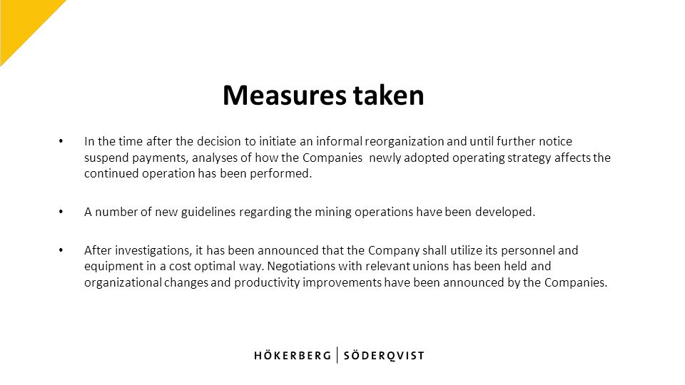 Measures taken In the time after the decision to initiate an informal reorganization and until further notice suspend payments, analyses of how the Companies newly adopted operating strategy affects the continued operation has been performed.